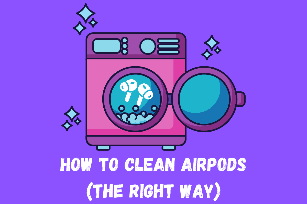 How To Clean AirPods (The Right Way)