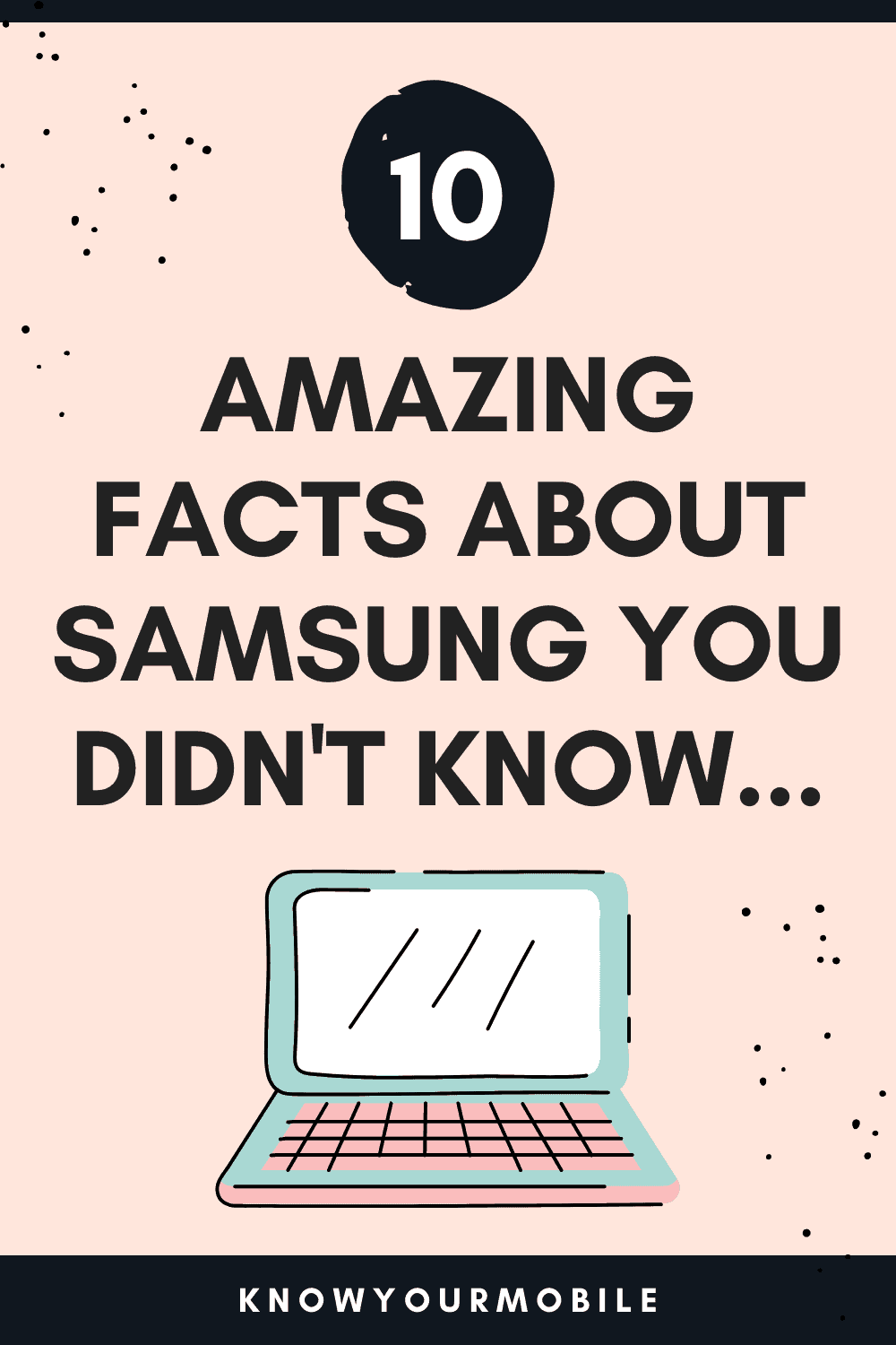 10 Things You 100% Did Not Know About Samsung