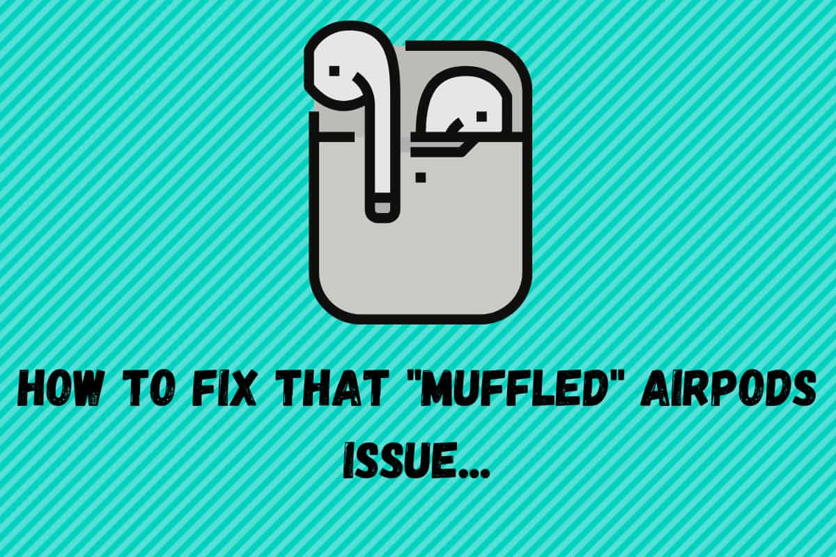 How To Fix That _Muffled_ AirPods Issue...