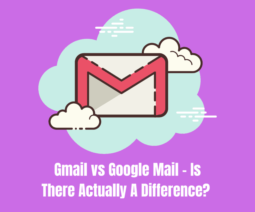Gmail vs Google Mail – Is There Actually A Difference?