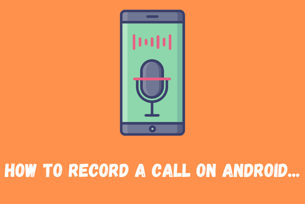 How To Record A Call On Android...