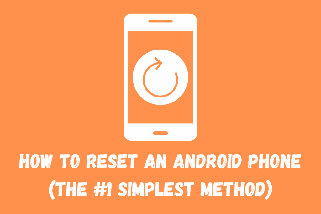 How to reset an Android phone (the #1 simplest method)
