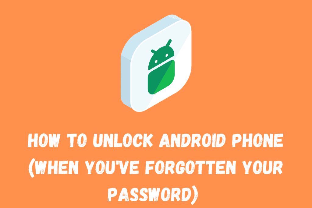 How to unlock android phone (when you've forgotten your password)
