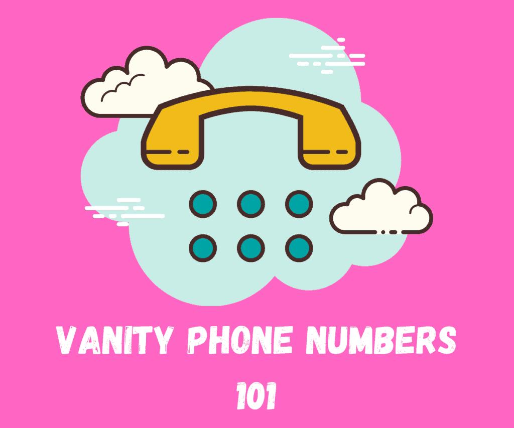 VANITY PHONE NUMBERS 101