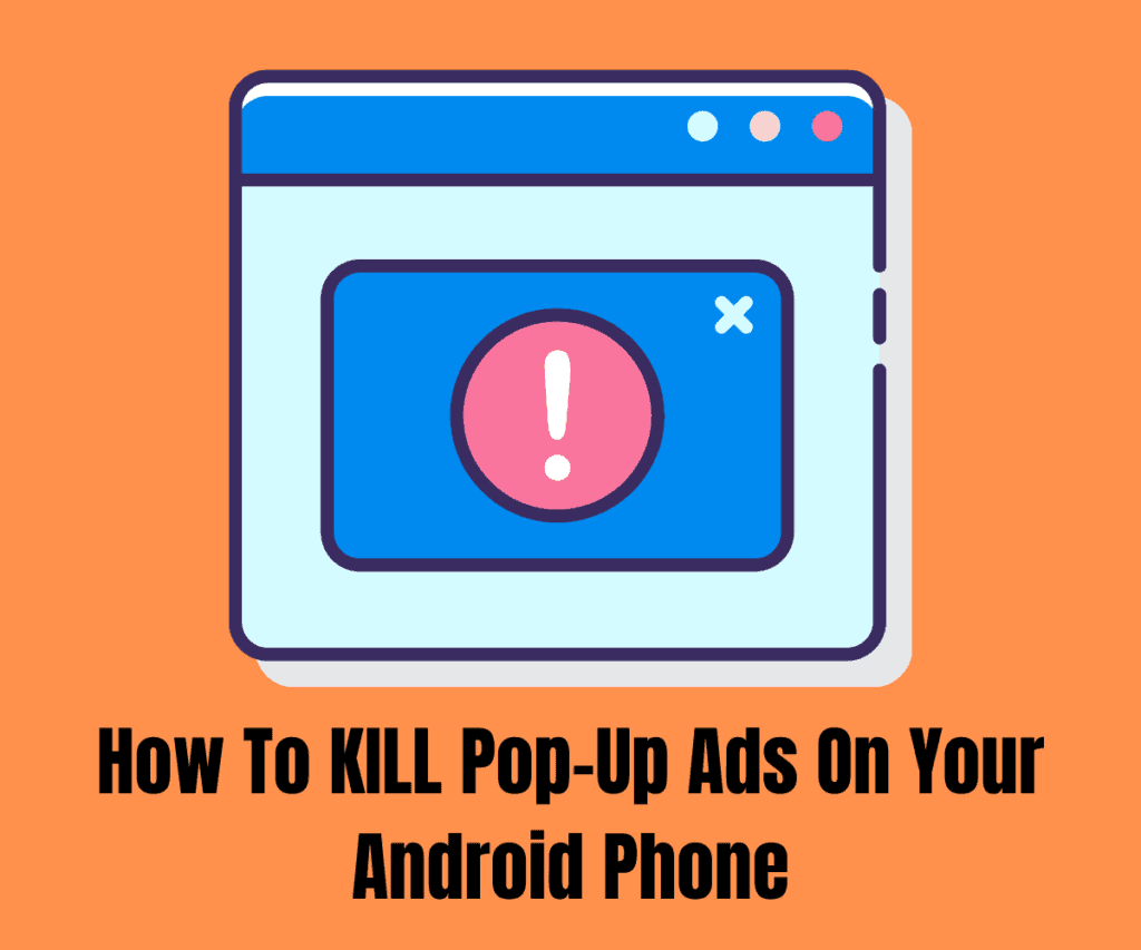 How To KILL Pop-Up Ads On Your Android Phone